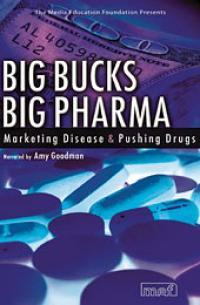 Big Bucks, Big Pharma – Marketing Disease and Pushing Drugs