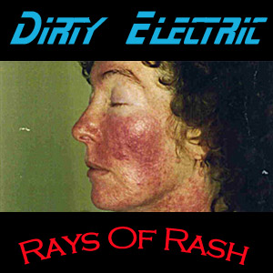 Dirty Electricity – Rays of Rash